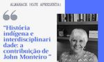"""Almanack Hoje – A Revista Almanack promove a live """"História indígena e interdisciplinaridade: a contribuição de John Monteiro"""" com a Profª Drª Maria Regina Celestino de Almeida"""