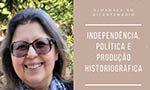Almanack no Bicentenário – Independência, política e produção historiográfica com a Prof.ª Dr.ª Cecília Helena de Salles Oliveira