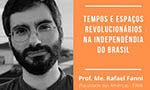 Almanack no Bicentenário – Tempos e espaços revolucionários na independência do Brasil com o Prof. Me. Rafael Fanni