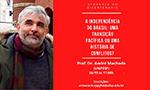 Almanack no Bicentenário com o Prof. Dr. André Machado – A Independência do Brasil: uma transição pacífica ou uma história de conflitos?
